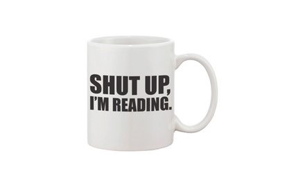 Shut Up, I'm Reading - Ceramic Coffee Mug