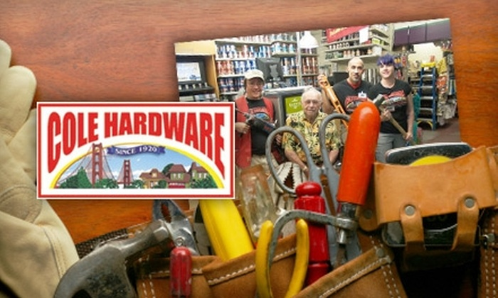 Cole Hardware - San Francisco: $10 for $20 Worth of Hardware and Home Goods at Cole Hardware. Choose One of Four Locations.