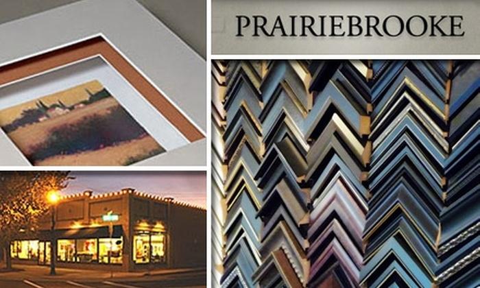Prairiebrooke Arts - Multiple Locations: $40 for $100 Worth of Custom Framing at Prairiebrooke Arts