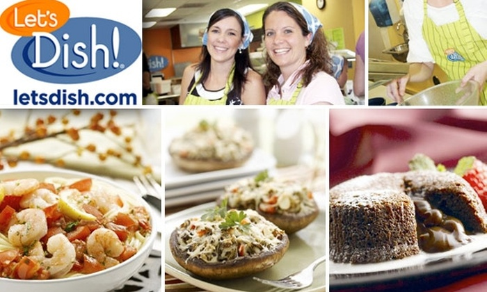 Let's Dish! - Multiple Locations: Prepare Quick Meals at Let's Dish! and Get Dessert and a Side
