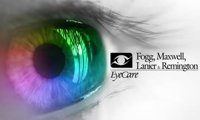 Fogg, Maxwell, Lanier & Remington EyeCare - Multiple Locations: $58 for $100 Worth of Eyewear Plus One Examination with Refraction at Fogg, Maxwell, Lanier & Remington EyeCare ($229 Total Value)