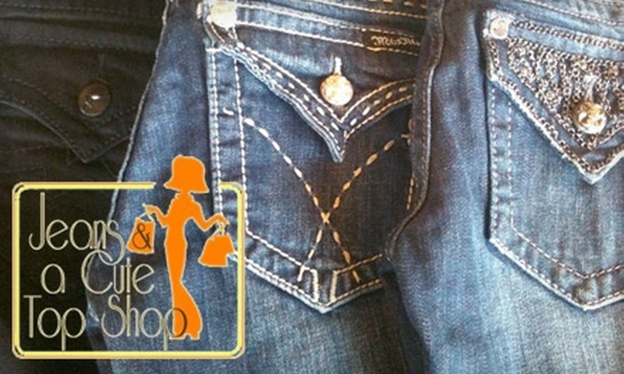 Jeans and a Cute Top Shop - Multiple Locations: $25 for $50 Worth of Stylish Apparel at Jeans and a Cute Top Shop