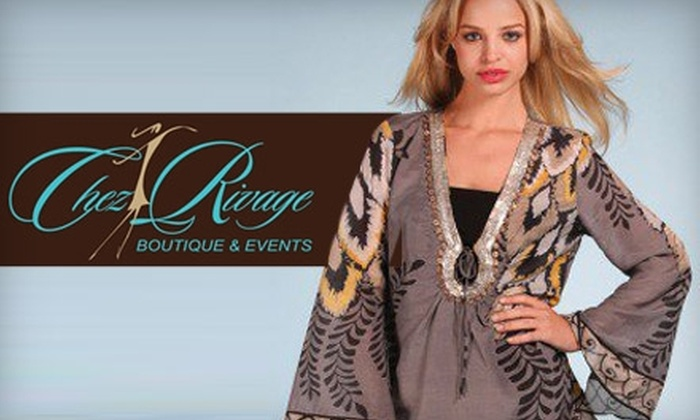 Chez Rivage Boutique - Multiple Locations: $25 for $50 Worth of Clothing and Accessories at Chez Rivage Boutique