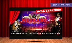 Circo Medrano a febbraio a Nola e Salerno: Circo Medrano dal 9 al 13 febbraio a Nola e dal 16 al 28 febbraio a Salerno (sconto fino a 58%)