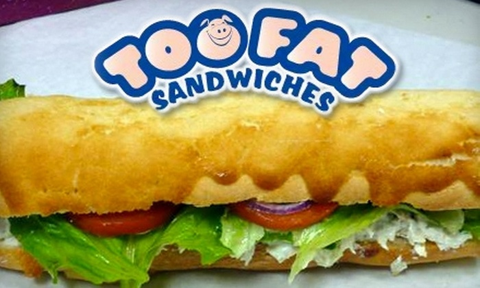 Too Fat Sandwiches - Multiple Locations: $5 for $10 Worth of Sandwiches and More at Too Fat Sandwiches