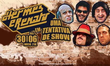 """66b3b50d4ae Hermes e Renato em """"Uma Tentativa de Show"""" Teatro Eva Wilma  ingresso para"""