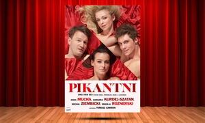"""Impresariat Adria: 80 zł: bilet na spektakl""""Pikantni"""" w Teatrze Muzycznym w Łodzi (zamiast 90 zł)"""