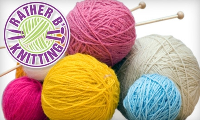 Rather B' Knitting - Encino: $32 for a Two-Hour Knitting or Crocheting Class for Beginners at Rather B' Knitting in Encino ($65 Value)