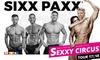 """Sixx Paxx Concert Gmbh - Mehrere Standorte: Sixx Paxx Male Revue Show """"Sexxy Circus"""" im Oktober oder November in vielen deutschen Städten (bis zu 27% sparen)"""