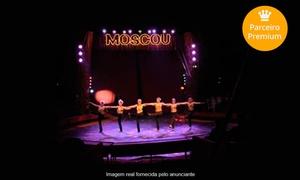 Circo Imperial da Rússia: Circo Moscou – Rua Aluízio Finzetto: ingresso individual lateral ou central (opção de camarote para 4 pessoas)