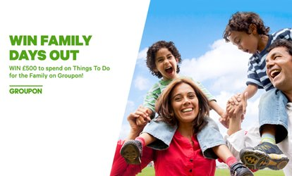 WIN £500 to spend on Things To Do for the Family on Groupon