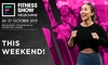 THIS WEEKEND - Fitness Show Tickets