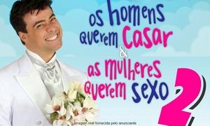 Jader Produções Artísticas: Os Homens Querem Casar E as Mulheres Querem Sexo 2 – Teatro Municipal de Ribeirão Preto: 1 ingresso