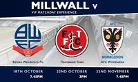 VIP Ticket to Millwall v Bolton on 18 Oct, Fleetwood on 22 Oct or AFC Wimbledon on 22 Nov, The Den (Up to 30% Off)