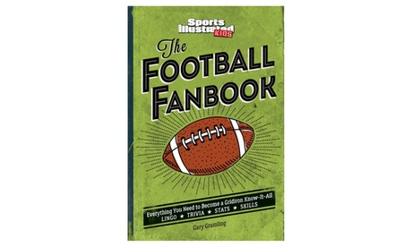 Sports Illustrated Kids The Football Fanbook: Everything You Need to Become a Gridiron Know-It-All 8dabb674-82c1-11e7-a864-00259060b5da
