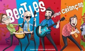 Teatro GT Produções:  ''Beatles Para Crianças'' - Teatro Iguatemi 3º piso do Iguatemi Campinas: 1 ingresso para plateia dia29/07 ou30/07