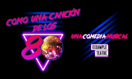 Entrada al musical 'Como una canción de los 80' del 31/01/20 al 1/3/20 en Eixample Teatre (con 54% de descuento)