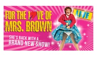 For The Love of Mrs. Brown Tickets From $69, Newcastle & Sydney (Up to $119 Value)