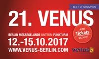 """Tageskarte für die 21. Erotikmesse """"VENUS Berlin"""" vom 12.10. bis 15.10.2017 in Berlin (bis zu 50% sparen*)"""