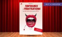 """2 places pour """"Fantasme et Frustration"""" du 30 mars au 09 avril 2017 à 19 € à la Comédie Triomphe"""