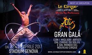 Le Cirque with World's Top Performers - Alis, a Genova: Le Cirque with World's Top Performers presenta Alis - 22 e 23 aprile al 105 Stadium di Genova (sconto fino a 27%)
