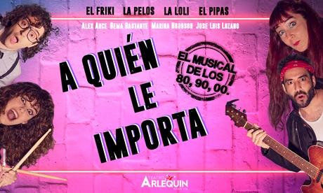 1 entrada para una representación de 'A quién le importa', el musical, viernes y sábados de julio, en Teatro Arlequín