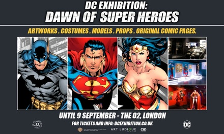 DC Exhibition - Dawn Of The Super Heroes, 5 June - 9 September, O2 Arena, London