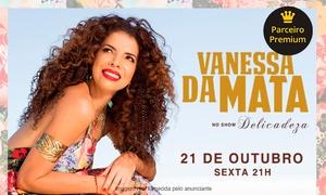 Opus Promoções: Vanessa da Mata – Teatro Bradesco: 1 ingresso de Plateia Alta dia 21/10, às 21h