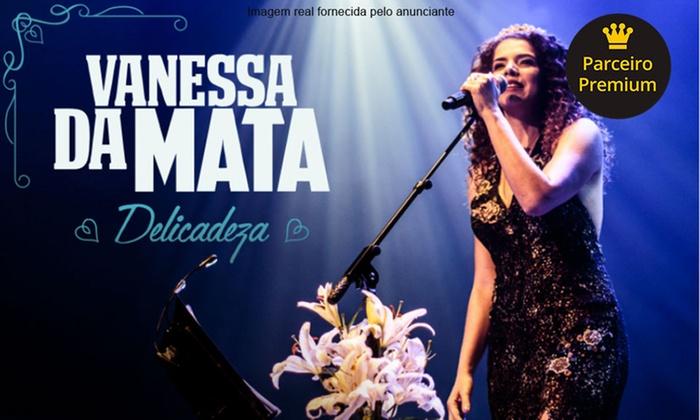 Time Evento - Centro de convenções Ulisses Guimaraes: Vanessa da Mata – Centro de Convenções Ulysses Guimarães: ingresso para o dia 20/01, às 23h