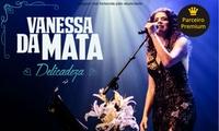 Vanessa da Mata – Centro de Convenções Ulysses Guimarães: ingresso para o dia 20/01, às 23h