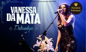 Time Evento: Vanessa da Mata – Centro de Convenções Ulysses Guimarães: ingresso para o dia 20/01, às 23h