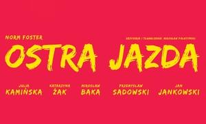 """Impresariat Adria: 80 zł: bilet na spektakl """"Ostra Jazda"""" w Centrum Spotkania Kultur w Lublinie (zamiast 95 zł)"""