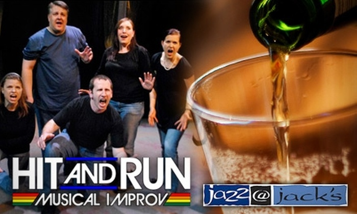 """Hit and Run: Musical Improv"" - Central Business District: $10 Ticket to ""Hit and Run: Musical Improv"" Plus Two Drinks at Jazz at Jacks ($18 Value)"