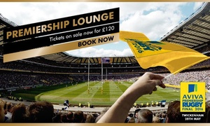 Premiership Rugby: The Aviva Premiership Rugby Final 2016: Churchill Suite Access, Meal, Premium Ticket, Programme & Cash Bar, £120
