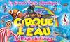 Cirque sur l'eau - Plusieurs adresses: 1 place en tribune d'honneur pour l'une des représentations du Cirque sur l'eau à 10 € à Bourg-en-Bresse ou Villefranche