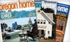 """Oregon Home"" Magazine: $10 for a One-Year Subscription to ""Oregon Home"" Magazine ($29.94 Value)"