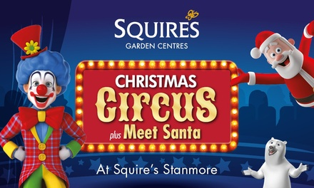 Christmas Circus, Adult or Child Ticket, 26 November - 20 December 2017 at Squire's Stanmore (Up to 42% Off)