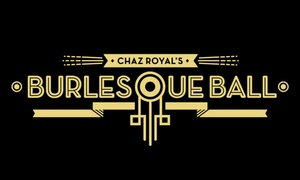 The Burlesque Ball: The Burlesque Ball at Seven Locations (Up to 50% Off)