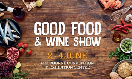 The Good Food & Wine Show Melbourne: Entry from $17,  2nd-4th June - MCEC, Melbourne (up to $120 Value)