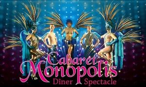 Cabaret Monopolis: Dîner-spectacle, formule hors boissons, pour 2 ou 4 personnes dès 59,99 € au Cabaret Monopolis
