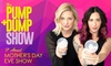 Pump and Dump Mothers Day Eve Show - 26% Off