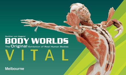 $25 for Ticket to Body Worlds Vital, 25 October - 18 November, Melbourne Show Grounds (Up to $30 Value)
