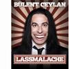 """Bülent Ceylans """"Lassmalache"""""""