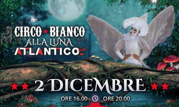 Circo Bianco: acrobazie e performance mozzafiato - 2 dicembre all'Atlantico Live di Roma (sconto fino a 42%)