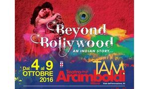 World Entertainment Company S.P.A.: Beyond Bollywood, lo show travolgente di musica e danza indiane al Teatro Arcimboldi (sconto fino a 50%)