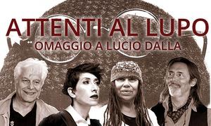 Melarido - Teatro Gallarate: Attenti al Lupo, concerto omaggio a Lucio Dalla il 14 maggio al Teatro Condominio di Gallarate (sconto 43%)