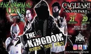 The Kingdom, Paranormal Circus: The Kingdom - Horror Crazy Show di Paranormal Circus dal 21 dicembre al 29 gennaio a Cagliari (sconto fino a 42%)
