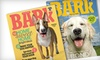 """The Bark"" - Manhattan: $7 for a One-Year Subscription to ""The Bark"" Magazine ($15 Value)"