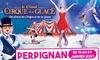 """Spectacle """"Stars du Cirque et de la Glace"""" à Perpignan"""