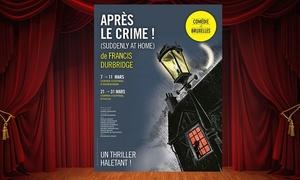 """Comédie de Bruxelles: 1 place pour le spectacle """"Après le crime !"""" à 13.50 € au Centre Culturel d'Auderghem ou d'Uccle"""